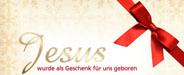 Weihnachtsbotschaft Jesus Christus als Geschenk